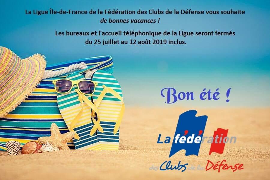 La Ligue Île-de-France de la Fédération des Clubs de la Défense vous souhaite de bonnes vacances ! Les bureaux et l'accueil téléphonique seront fermés du 25 juillet au 12 août 2019 inclus.Bon été de la ligue !
